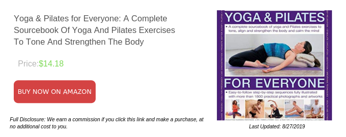 Yoga & Pilates for Everyone A Complete Sourcebook Of Yoga And Pilates Exercises To Tone And Strengthen The Body